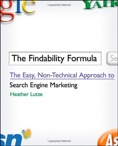 The Findability Formula: The Easy, Non-Technical Approach to Search Engine Marketing