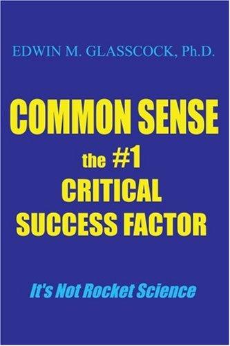 Common Sense: The #1 Critical Success Factor
