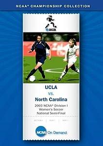 2003 NCAA(r) Division I Women's Soccer National Semi-Final - UCLA vs. North Carolina