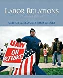 img - for Labor Relations (Paperback - Revised Ed.)--by Arthur A. Sloane [2009 Edition] book / textbook / text book