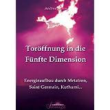 "Tor�ffnung in die F�nfte Dimension: Energieaufbau durch Metatron, Saint Germain, Kuthumi ...von ""Andrea Kraus"""