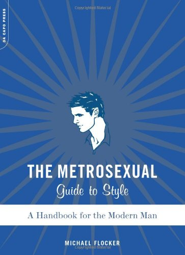 The Metrosexual Guide To Style: A Handbook For The Modern Man [Paperback]