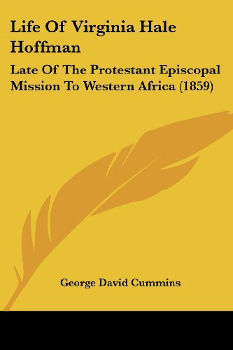 Life of Virginia Hale Hoffman: Late of the Protestant Episcopal Mission to Western Africa (1859)