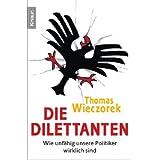 """Die Dilettanten: Wie unf�hig unsere Politiker wirklich sindvon """"Thomas Wieczorek"""""""