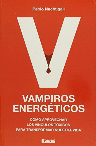 Vampiros energeticos: Como aprovechar los vinculos toxicos para transformar nuestra vida  [Nachtigall, Pablo] (Tapa Blanda)