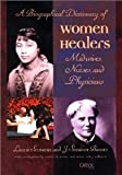img - for A Biographical Dictionary of Women Healers: Midwives, Nurses, and Physicians [Hardcover] [2002] 1 Ed. Laurie Scrivener, J. Suzanne Barnes, Cecelia M. Brown, Dana Tuley-Williams book / textbook / text book