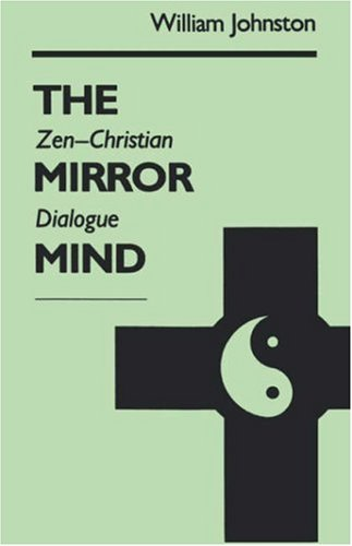 The Mirror Mind: Zen-Christian Dialogue, WILLIAM JOHNSTON