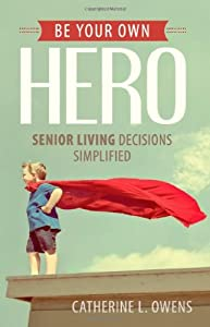 Be Your Own Hero: Senior Living Decisions Simplified by Aloha Publishing