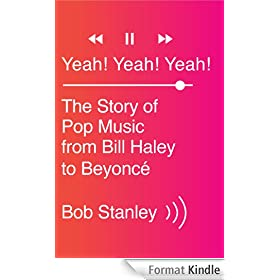 Yeah! Yeah! Yeah!: The Story of Pop Music from Bill Haley to Beyonc�