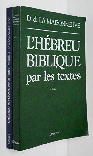 L'Hébreu biblique par les textes Tome 1 : Analyse, commentaires, précis de grammaire, lexique, accompagnés du texte hébreu