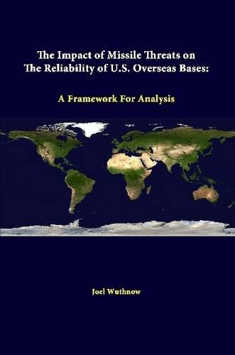 The Impact Of Missile Threats On The Reliability Of U.S. Overseas Bases: A Framework For Analysis