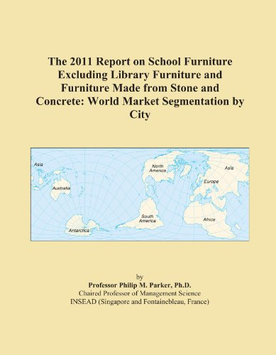 The 2011 Report on School Furniture Excluding Library Furniture and Furniture Made from Stone and Concrete: World Market Segmentation by City