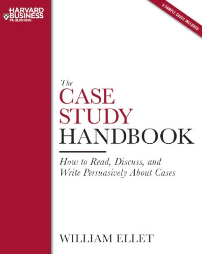 The Case Study Handbook: How to Read, Discuss, and Write...