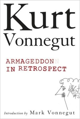 Armageddon in Retrospect And Other New and Unpublished Writings on War and Peace with an Introduction by Mark Vonnegut