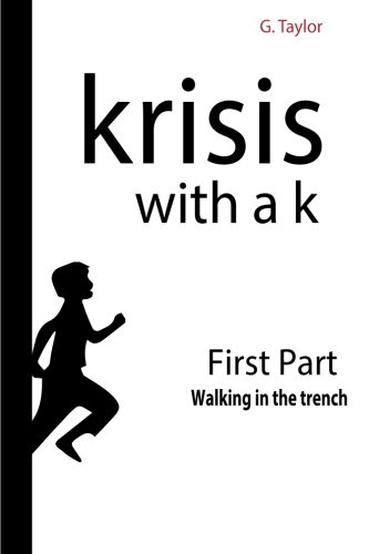 Krisis with a K - First Part - Walking in the trench: Krisis, from the Greek meaning