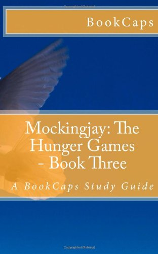 Mockingjay: The Hunger Games - Book Three: A BookCaps Study Guide