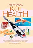 img - for The Manual of Koi Health - How to create a healthy environment for your koi and how to treat any sicknesses that may affect them by Keith Holmes (2012-06-20) book / textbook / text book
