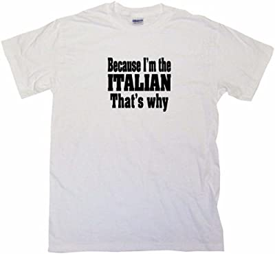 Because I'm The Italian That's Why Women's Regular Fit Tee Shirt XXXL-White