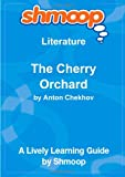 The Cherry Orchard: Shmoop Literature Guide Shmoop University