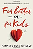 img - for For Better or for Kids: A Vow to Love Your Spouse with Kids in the House book / textbook / text book