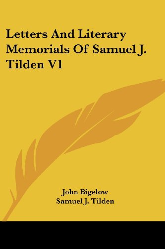 Letters and Literary Memorials of Samuel J. Tilden V1