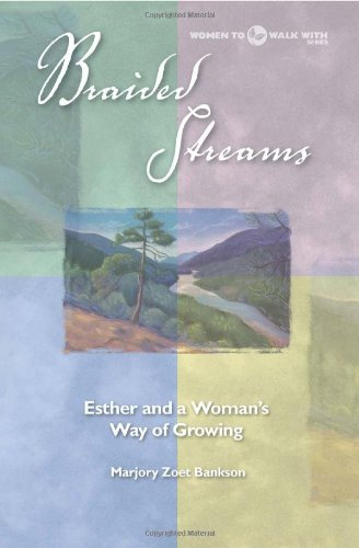 Braided Streams: Esther And A Woman's Way Of Growing (Women to Walk With Series)