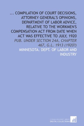 ... Compilation of Court Decisions, Attorney General's Opinions, Department of Labor Advice, Relative to the Workmen's Compensation Act From Date When ... Section 24a, Chapter 467, G.L. 1913 (1920?)