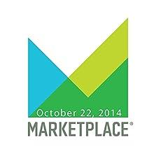 Marketplace, October 22, 2014  by Kai Ryssdal Narrated by Kai Ryssdal