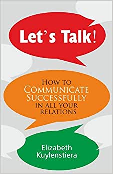Let's Talk!: How To Communicate Successfully In All Your Relations