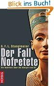 Der Fall Nofretete. Die Wahrheit über die Königin vom Nil