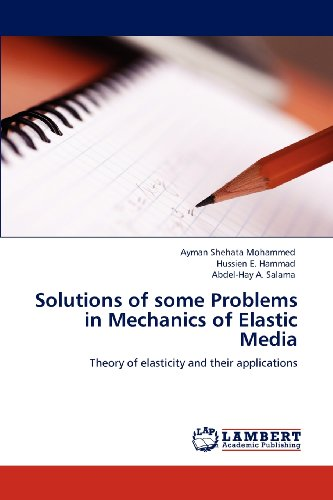 Solutions of some Problems in Mechanics of Elastic Media: Theory of elasticity and their applications
