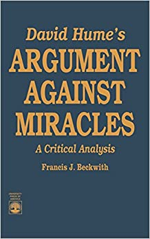 david humes argument against the belief in miracles But as i reread hume's argument against the existence of miracles, i realized that hume's assertion is actually a negative one, and that the burden of proof is yours see, hume's argumentation is inductive- that is, since no miracle has ever been proven, it's absurd to believe in them.