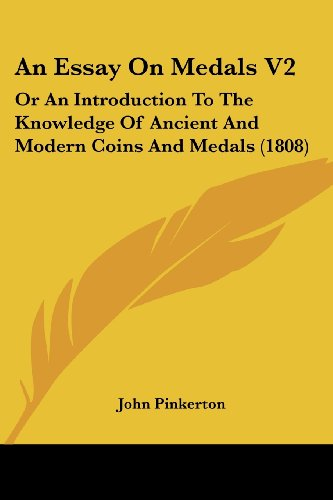 An Essay on Medals V2: Or an Introduction to the Knowledge of Ancient and Modern Coins and Medals (1808)