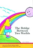 The Bridge Between Two Worlds (Little Angel Books) [Paperback]