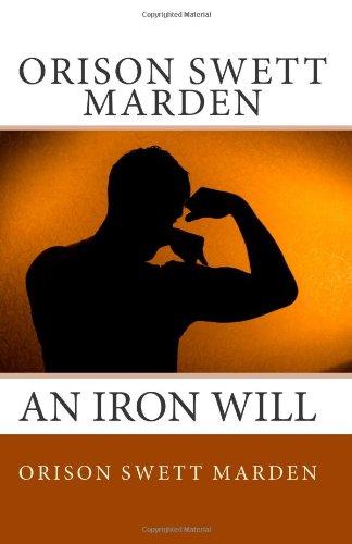 Orison Swett Marden -- An Iron Will