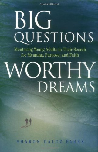 Big Questions, Worthy Dreams: Mentoring Young Adults in...