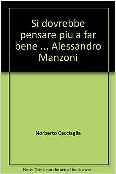 Si dovrebbe pensare piu a far bene  Alessandro Manzoni