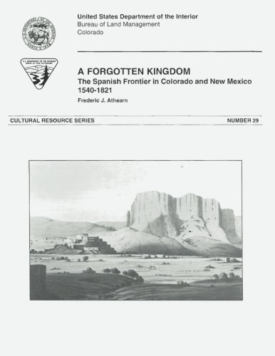 A Forgotten Kingdom: The Spanish Frontier in Colorado and New Mexico, 1540-1821 (Cultural Resources Series)