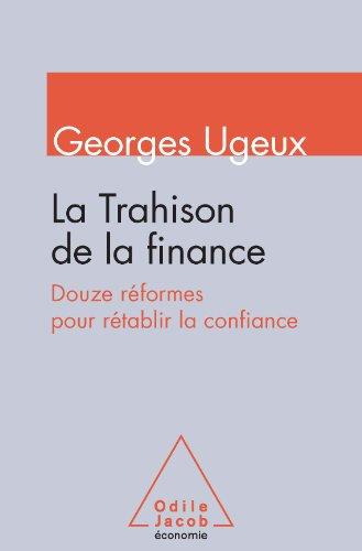 Trahison de la finance (La): Douze réformes pour rétablir la confiance