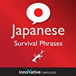 Learn Japanese - Survival Phrases Japanese, Volume 1: Lessons 1-30: Absolute Beginner Japanese #2 |  Innovative Language Learning