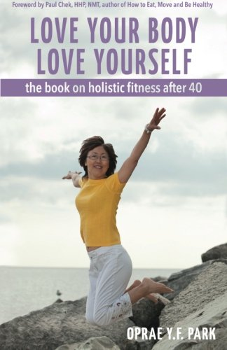 Love Your Body Love Yourself: the book on holistic fitness after 40
