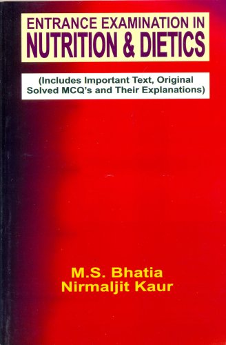 Entrance Examination in Nutrition & Dietics: (Includes Important Text Original Solved MCQ's and Their Explanations) PDF