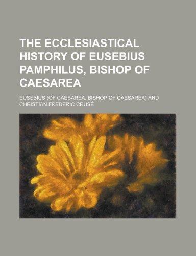 The Ecclesiastical History of Eusebius Pamphilus, Bishop of Caesarea