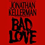 Bad Love (       UNABRIDGED) by Jonathan Kellerman Narrated by Alexander Adams