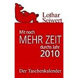 """Mit noch mehr Zeit durchs Jahr 2010von """"Prof. Dr. Lothar Seiwert"""""""