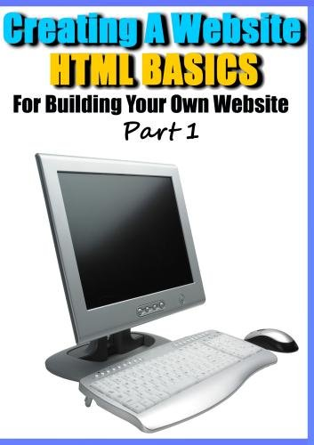 Creating a Website - HTML Basics for Building Your Own Website Part 1
