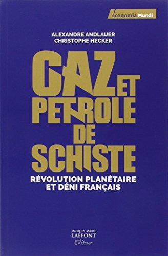 Gaz et pétrole de schiste : Révolution planétaire et déni français