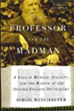 Professor and the Madman: A Tale of Murder, Insanity, and the Making of the Oxford English Dictionary (0965792951) by Simon Winchester