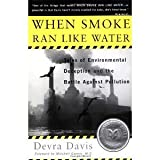 When Smoke Ran Like Water: Tales Of Environmental Deception And The Battle Against Pollution [Paperback] [2003] Reprint Ed. Devra Davis