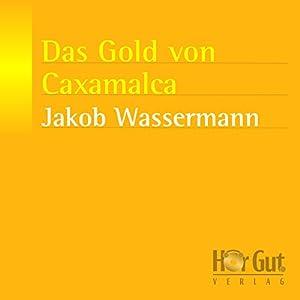 Das Gold von Caxamalca Hörbuch